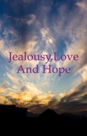 Jealousy,Love and Hope  by HaileyLowe22