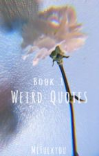 Weird quotes (Book 1) by McFuckyou