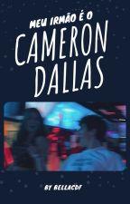 Meu Irmão é o Cameron Dallas by bellacdf