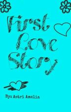 First Love Story by Astri_123