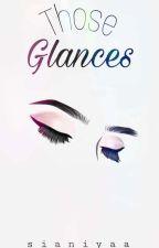 Those Glances [First Book] (GirlxGirl) by sianiyaaaaa