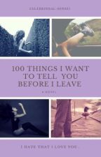 100 things I want to tell you before I leave by Celebrindal-sensei