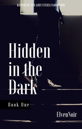 Hidden in the Dark (A Keeper of the Lost Cities Fanfiction) by ElvenNoir