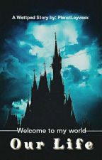 Welcome To My World: Our Life by PlanetLeyvaxx