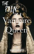 The Pain of a Vampire Queen by vanessareneeb