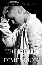 The Fifth Dimension EDITING IN PROGRESS by JileyShippah