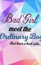 Bad Girl Meet The Ordinary Boy (But Have A Bad Side...) by shaznaykim