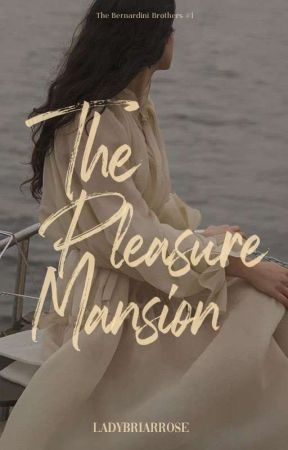 The Pleasure Mansion:Lorenzo Bernardini(COMPLETED) by LadyBriarRose