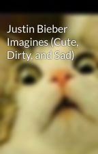 Justin Bieber Imagines (Cute, Dirty, and Sad) by vallyally17