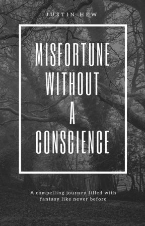 Misfortune Without A Conscience #Wattys2017 by justinh2002