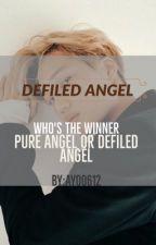 DEFILED ANGEL || ملاكّ مُدنِّس by ayoo612