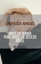 DEFILED ANGEL || ملاكّ مُدنِّس by ayoo612
