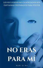 No eras para mí by NuriGiRu