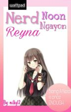 Nerd Noon Reyna Ngayon (ON-GOING) by nclky12