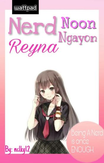 Nerd Noon Reyna Ngayon (ON-GOING)