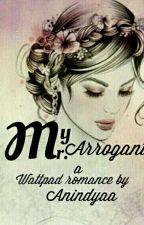My Mr. Arrogant (On Hold) by anindyakp_36