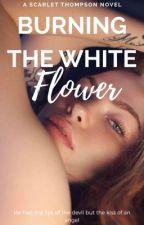 Burning the white flower  by ScarThompson