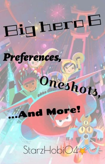 Big hero 6 preferences And Dares! (You Can Dare Me Too