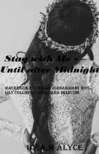 Stay with me - until after midnight ( bis nach Mitternacht) / #Wattys2017 by Laelynnn
