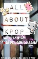 All About KPOP~ by BipolarAsh