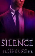 Dark Seduction Series#3: Silence by ElleNerdGirl
