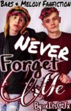 Never Forget Me | Bars&Melody Fanfiction | Sequel to 'Never Knew' by xCarlyJx