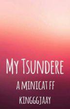 My Tsundere- A Minicat Fanfiction by Kingggjaay