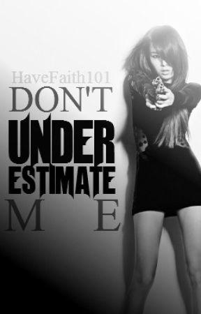 Don't Underestimate Me       (S L O W   U P D A T E S) by HaveFaith101