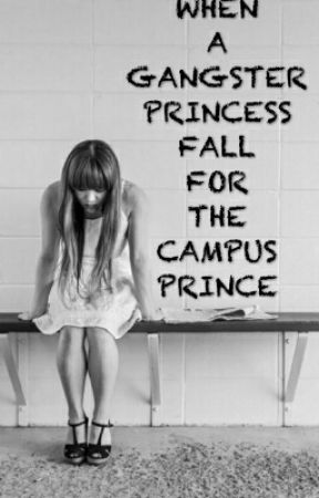 When a gangster princess fall for the campus prince by AnneDrei_L