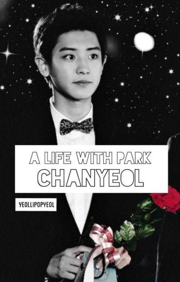 A Life with Park Chanyeol [Completed]