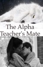 The Alpha Teacher's Mate  by kiomitjuh