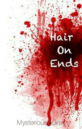 Hair On Ends - a collection of short scary stories by MysteriousInGrey