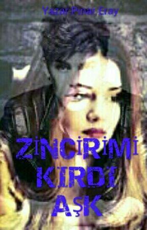 ZİNCİRİMİ KIRDI AŞK by Pinarsu4