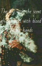 The boy with the scent of cigarettes with blood on his hands by BVBknihomolka