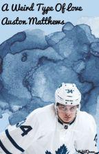 A Weird Type Of Love  Auston Matthews  by NHLQueen__