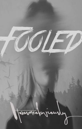 Fooled [SHORT STORY -- COMPLETED] by itwasmeobviously