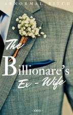 The Billionaire's Ex Wife by Abnormal_Bitch
