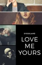 Love Me Yours [ Dramione || h.p. ] by EvesxLand