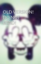 OLD VERSION! DO NOT READ! by MoniqueTheRippah