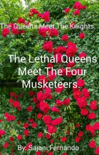 The Lethal Queens Meet The Four Musketeers by JustSajani
