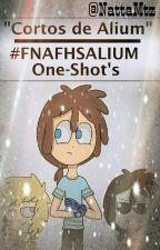 """Cortos de Alium""   #FNAFHSALIUM One-Shot's by NattaMtz"