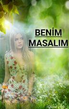BENİM MASAL'IM #wattys2018 by BeyzanurYlmaz751