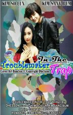 Troublemaker In The Trap {COMPLETED} by Dhe_BumSso