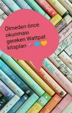 ÖLMEDEN ÖNCE OKUNMASI GEREKEN WATTPED KİTAPLARI.... by deleteduser-_