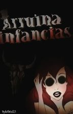 Arruina Infancias by ImWeird23