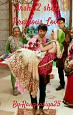 Arshi 2 shot: Precious Love|✔ by IndianDesiWriter