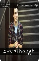 Even Though (Joey Richter fanfiction) by CommanderUp