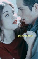 Give Me Love ➳stydia by -unspokenloves