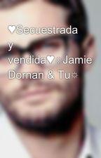 ♥Secuestrada y vendida♥☼Jamie Dornan & Tu☼ by DomoSandoval