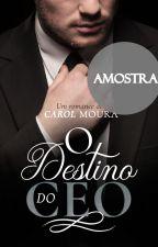 O DESTINO DO CEO - AMOSTRA by CarolMoura